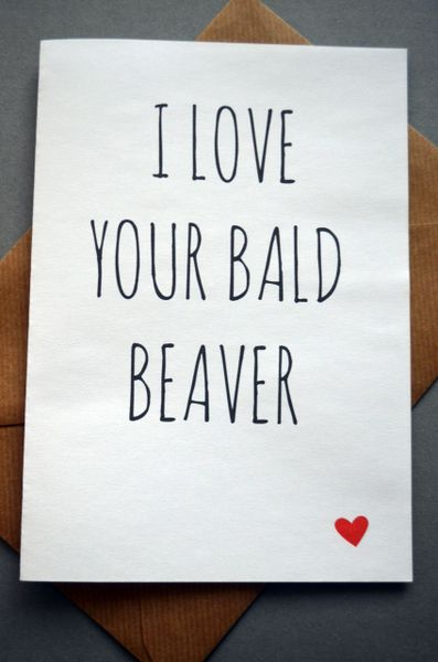 I LOVE YOUR BALD BEAVER