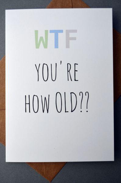 WTF, you're how old (b)