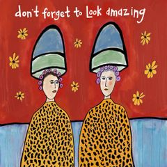 Don't Forget to Look Amazing