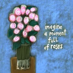 Imagine a Moment Full of Roses