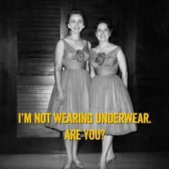 I'm Not Wearing Underwear, Are You?
