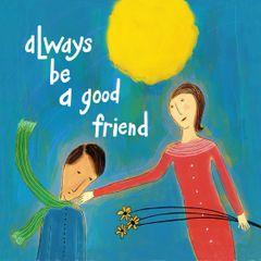 Always Be a Good Friend