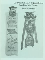 Civil War Veterans' Organizations, Reunions, and Badges by Turner E. Kirkland - SOLD OUT