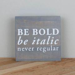 Be Bold Be Italic Never Regular