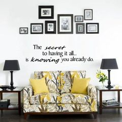 The secret to having it all...is knowing you already do. Wall Decal