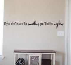 If you don't stand for something you'll fall for anything Wall Decal