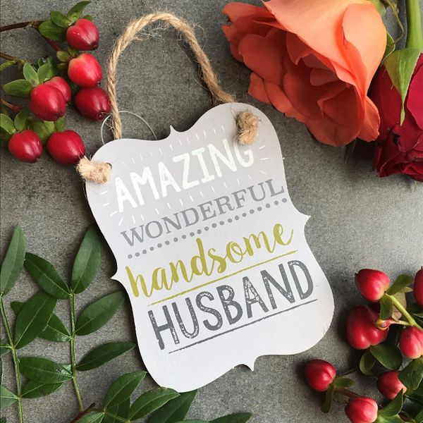 Amazing Wonderful Handsome Husband Wooden Hanging Sign by Gisela Graham