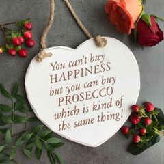 You Can't Buy Happiness But You Can Buy PROSECCO Which Is Kind Of The Same Thing! Shabby Chic Wooden Hanging Heart