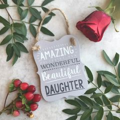 Amazing Wonderful Beautiful Daughter Wooden Hanging Sign by Gisela Graham