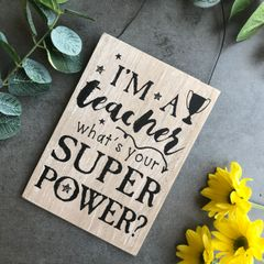 I'm A Teacher What's Your Super Power Sign