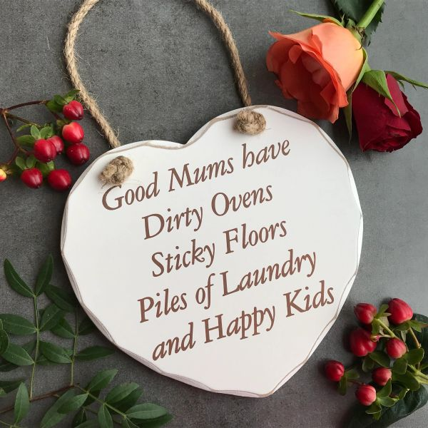 Good Mums Have Dirty Ovens... and Happy Kids, Hanging Heart!