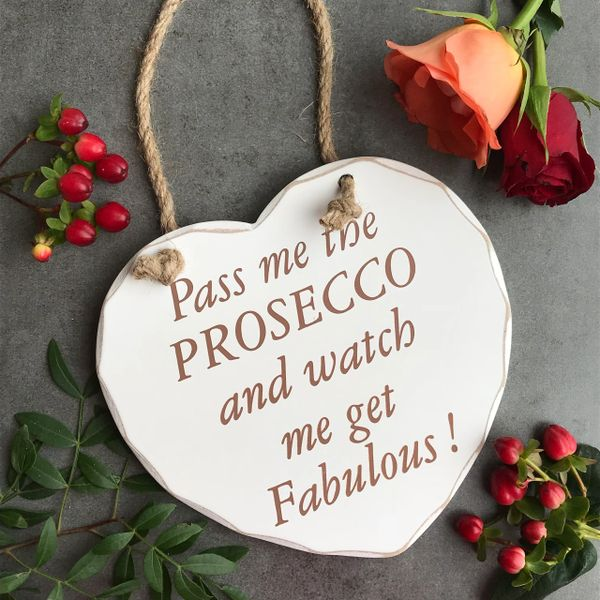 Pass Me The PROSECCO And Watch Me Get Fabulous! Shabby Chic Wooden Hanging Heart