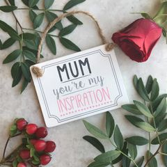 Mum You're My Inspiration Wooden Hanging Sign by Gisela Graham