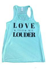 """Love a little bit Louder "" Ladies Racer Back Mint Tank"