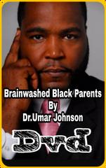 BRAINWASHED BLACK PARENTS :( DVD )