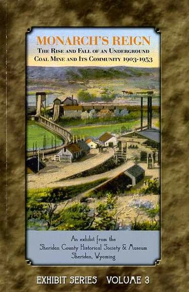 Monarch's Reign: The Rise and Fall of An Underground Coal Mine and Its Community, 1903-1953
