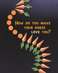 Birthday Card: How do you make your horse love you? - Item# GC B 18-Carrot