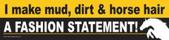 Bumper Sticker: I make mud, dirt & horse hair a fashion statement! - Item # B Fashion