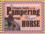 Horse Book: The Ultimate Guide to Pampering Your Horse