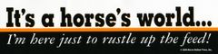 Bumper Sticker: It's a horse's world...I'm here just to rustle up the feed! - Item # B Rustle