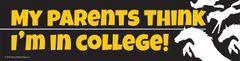 Bumper Sticker: My parents think I'm in college - Item # B College