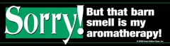 Bumper Sticker: Sorry but that barn smell is my aromatherapy! - Item # B Sorry