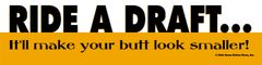 Bumper Sticker: Ride a draft it'll make your butt look smaller - Item # B Draft