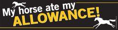 Bumper Sticker: My horse ate my allowance - Item # B Allowance