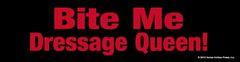 Bumper Sticker: Bite me Dressage Queen - Item # B Bite DQ