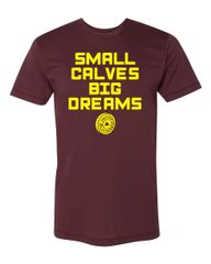 UL - Small Calves Big Dreams - Unisex Tee Maroon