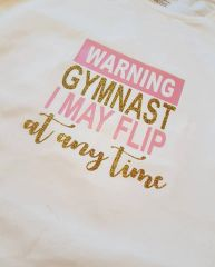 """Warning Gymnast I may flip at any time"" t shirt short sleeved"