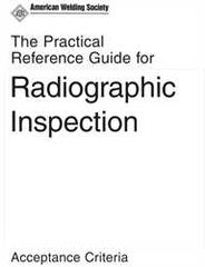 PRG The Practical Reference Guide for Radiographic Inspection; Acceptance Criteria, AWS