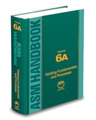 ASM Handbook, Volume 6A: Welding Fundamentals and Processes