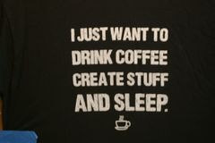 Drink coffee, create stuff, AND SLEEP.