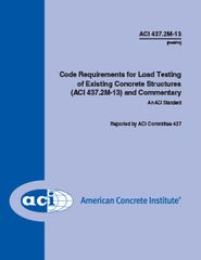 ACI-437.2M-13 Code Requirements for Load Testing of Existing Concrete Structures and Commentary