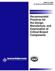 AWS- C3.3:2008 Recommended Practice for the Design, Manufacture, and Examination of Critical Brazed Components
