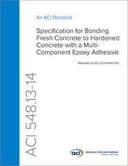 ACI-548.13-14 - Specification for Bonding Fresh Concrete to Hardened Concrete with a Multi-Component Epoxy Adhesive