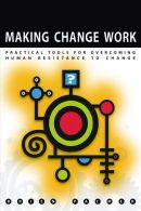 ASQ-H1202-2004 Making Change Work: Practical Tools for Overcoming Human Resistance to Change