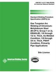 AWS- B2.1-4-217:1999(R2009) Standard Welding Procedure Specification (SWPS) for Gas Tungsten Arc Welding of Chromium-Molybdenum Steel, (M-4/P-4, Group 1 or 2), ER80S-B2, 1/8 through 1/2 Inch Thick, in the As-Welded