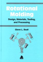 PLASTICS-02608 1998 Rotational Molding: Design, Materials, Tooling, and Processing, (Hanser)