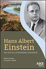 ASCE-41330 - Hans Albert Einstein - His Life as a Pioneering Engineer