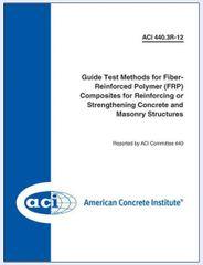 ACI-440.3R-12 Guide Test Methods for Fiber-Reinforced Polymers (FRPs) for Reinforcing or Strengthening Concrete Structures