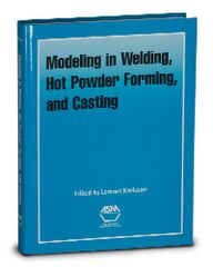 ASM-06639G Modeling in Welding, Hot Powder Forming, and Casting