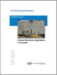 ACI-SP-300 Fracture Mechanics Applications in Concrete