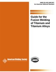 AWS- G2.4/G2.4M:2007 Guide for the Fusion Welding of Titanium and Titanium Alloys