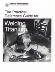 AWS- PRGT:1999 Practical Reference Guide to Welding Titanium