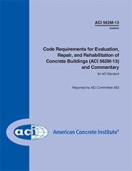 ACI-562M-13 Metric Code Requirements for Evaluation, Repair, and Rehabilitation of Concrete Buildings, & Commentary (Metric)