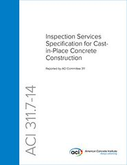 ACI-311.7-14 Inspection Services Specification for Cast-In-Place Concrete Construction
