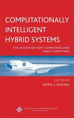 IEEE-47668-9 Computationally Intelligent Hybrid Systems: The Fusion of Soft Computing and Hard Computing