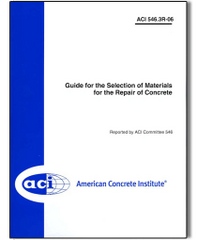 ACI-546.3R-06 Guide for the Selection of Materials for the Repair of Concrete